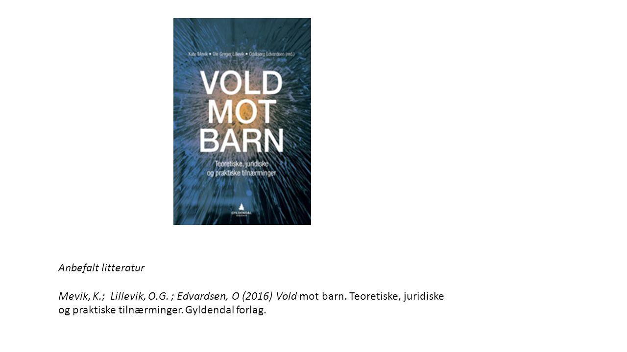 Anbefalt litteratur Mevik, K.; Lillevik, O.G. ; Edvardsen, O (2016) Vold mot barn.