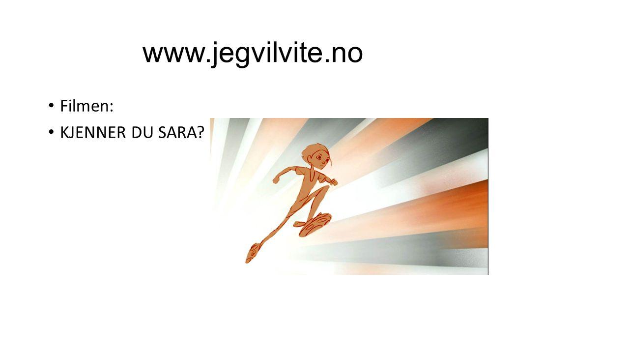 www.jegvilvite.no Filmen: KJENNER DU SARA