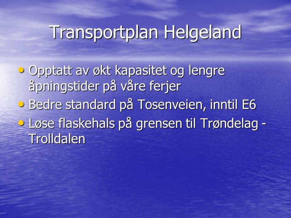 Transportplan Helgeland Opptatt av økt kapasitet og lengre åpningstider på våre ferjer Opptatt av økt kapasitet og lengre åpningstider på våre ferjer Bedre standard på Tosenveien, inntil E6 Bedre standard på Tosenveien, inntil E6 Løse flaskehals på grensen til Trøndelag - Trolldalen Løse flaskehals på grensen til Trøndelag - Trolldalen