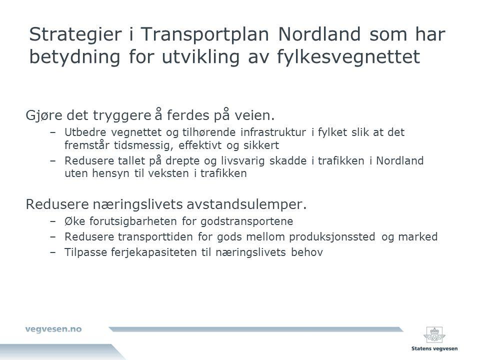 Strategier i Transportplan Nordland som har betydning for utvikling av fylkesvegnettet (forts) Få flere til å reise kollektivt Utforme et kollektivtilbud i de største byene/tettstedene som gir befolkningen et bussrutetilbud som kan fungere som et alternativ til bruk av egen bil Tilrettelegge for aktiv transport.