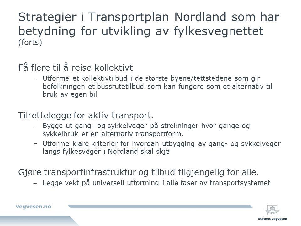 Strategier i Transportplan Nordland som har betydning for utvikling av fylkesvegnettet (forts) Få flere til å reise kollektivt Utforme et kollektivti