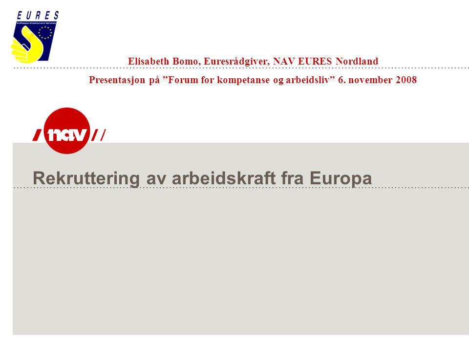 Rekruttering av arbeidskraft fra Europa Elisabeth Bomo, Euresrådgiver, NAV EURES Nordland Presentasjon på Forum for kompetanse og arbeidsliv 6.