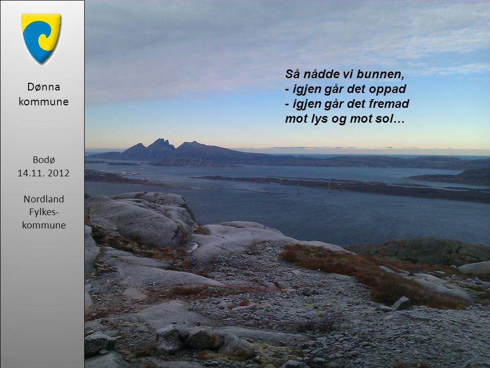 Så nådde vi bunnen, - igjen går det oppad - igjen går det fremad mot lys og mot sol… Dønna kommune Bodø 14.11. 2012 Nordland Fylkes- kommune