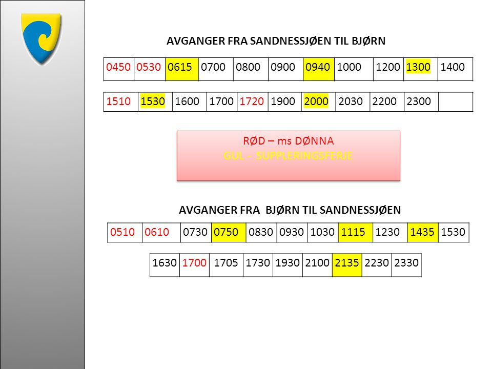 AVGANGER FRA SANDNESSJØEN TIL BJØRN 04500530061507000800090009401000120013001400 05100610073007500830093010301115123014351530 163017001705173019302100213522302330 1510153016001700172019002000203022002300 AVGANGER FRA BJØRN TIL SANDNESSJØEN RØD – ms DØNNA GUL - SUPPLERINGSFERJE RØD – ms DØNNA GUL - SUPPLERINGSFERJE