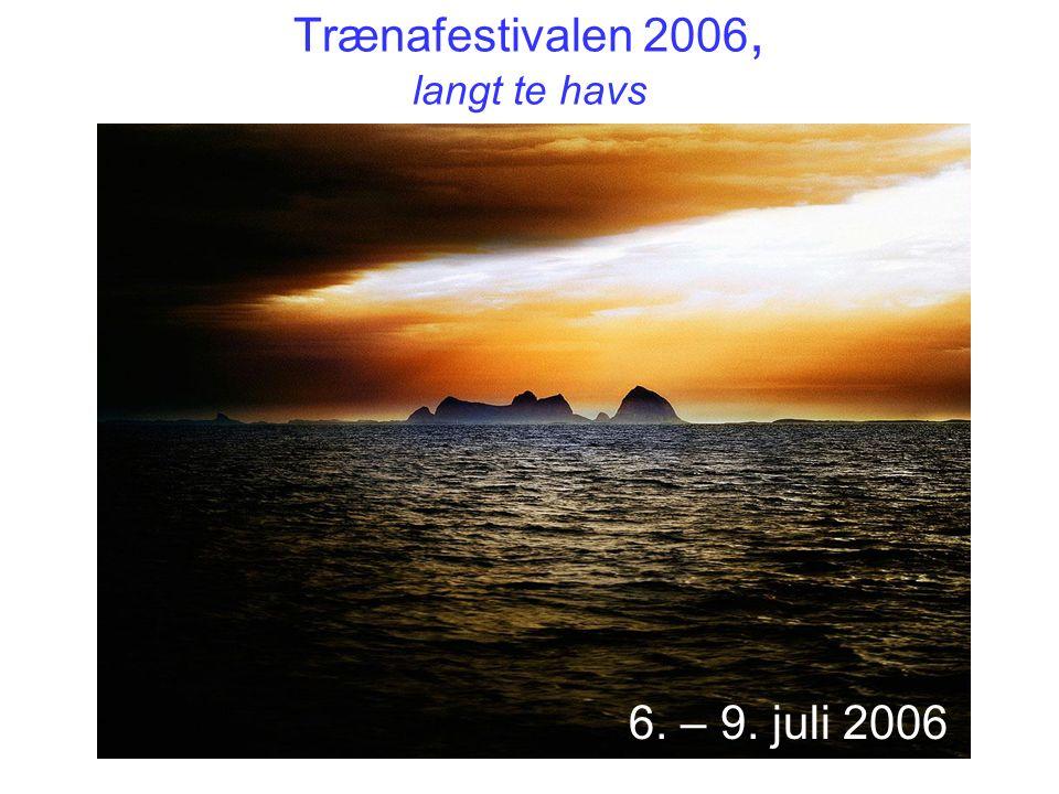 Trænafestivalen 2006, langt te havs 6. – 9. juli 2006