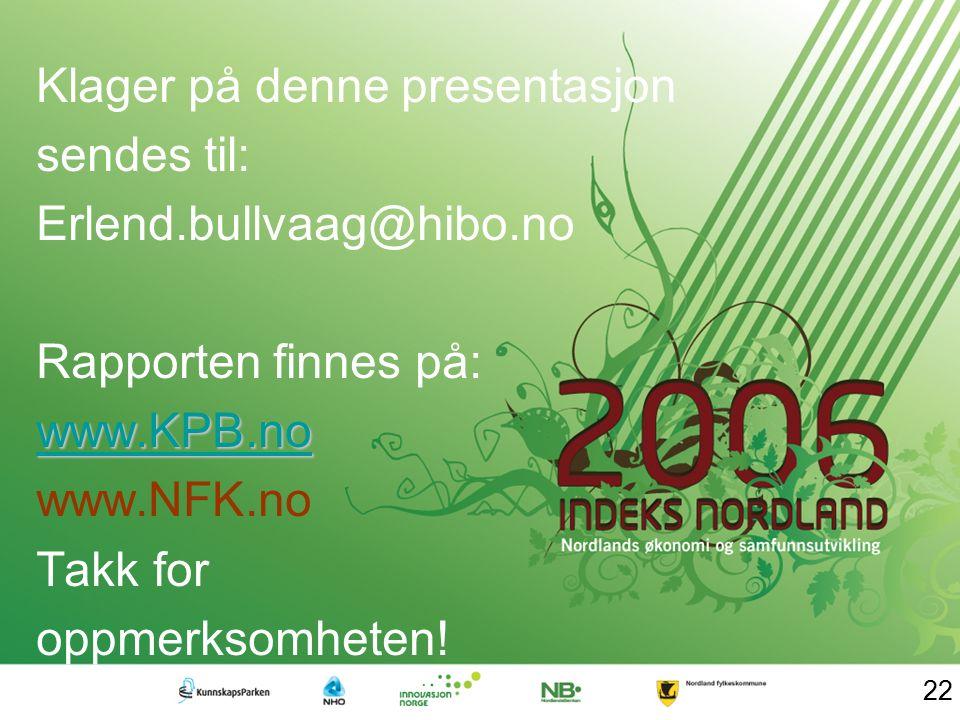 Klager på denne presentasjon sendes til: Erlend.bullvaag@hibo.no Rapporten finnes på: www.KPB.no www.NFK.no Takk for oppmerksomheten! 22
