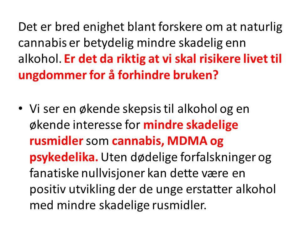 Det er bred enighet blant forskere om at naturlig cannabis er betydelig mindre skadelig enn alkohol.
