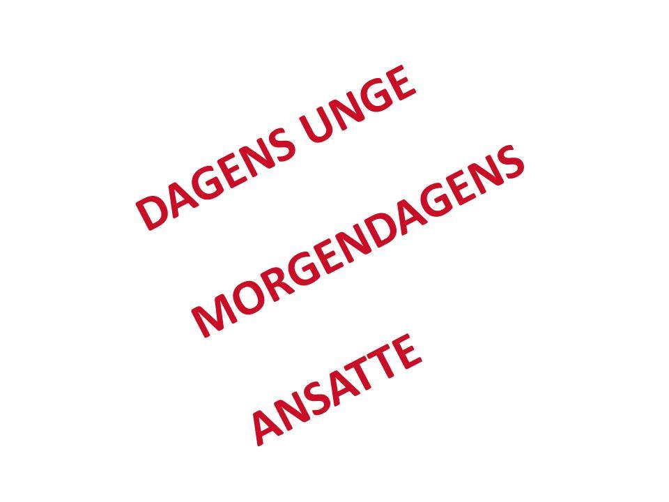 DAGENS UNGE MORGENDAGENS ANSATTE