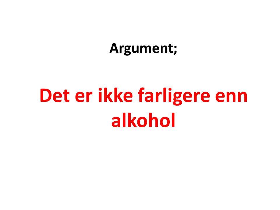Argument; Det er ikke farligere enn alkohol