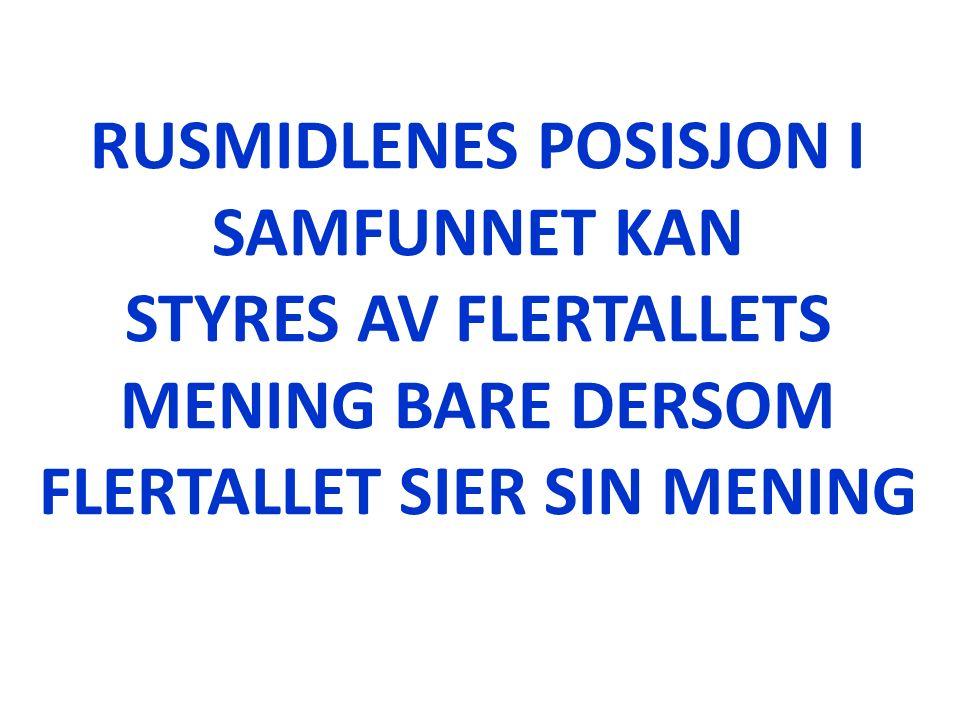 RUSMIDLENES POSISJON I SAMFUNNET KAN STYRES AV FLERTALLETS MENING BARE DERSOM FLERTALLET SIER SIN MENING