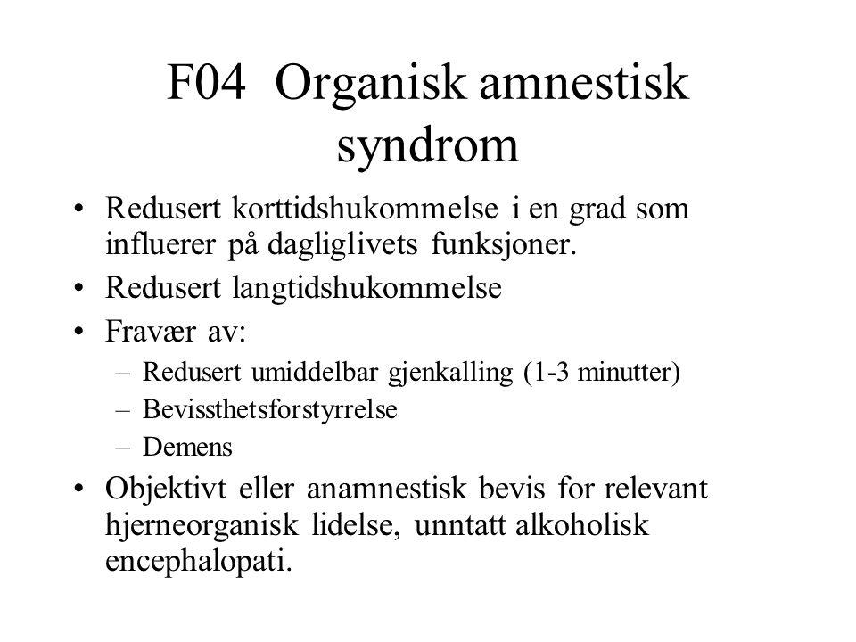 F04 Organisk amnestisk syndrom Redusert korttidshukommelse i en grad som influerer på dagliglivets funksjoner. Redusert langtidshukommelse Fravær av: