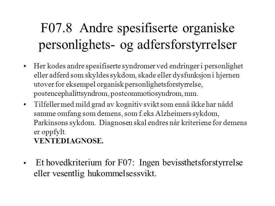 F07.8 Andre spesifiserte organiske personlighets- og adfersforstyrrelser Her kodes andre spesifiserte syndromer ved endringer i personlighet eller adf