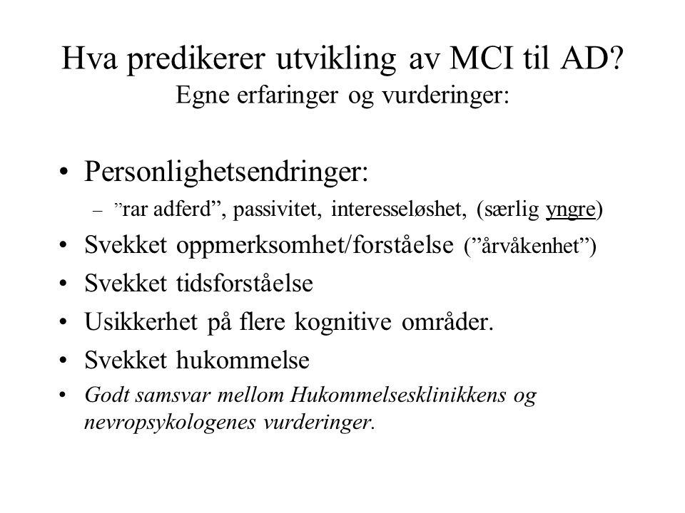 """Hva predikerer utvikling av MCI til AD? Egne erfaringer og vurderinger: Personlighetsendringer: –"""" rar adferd"""", passivitet, interesseløshet, (særlig y"""