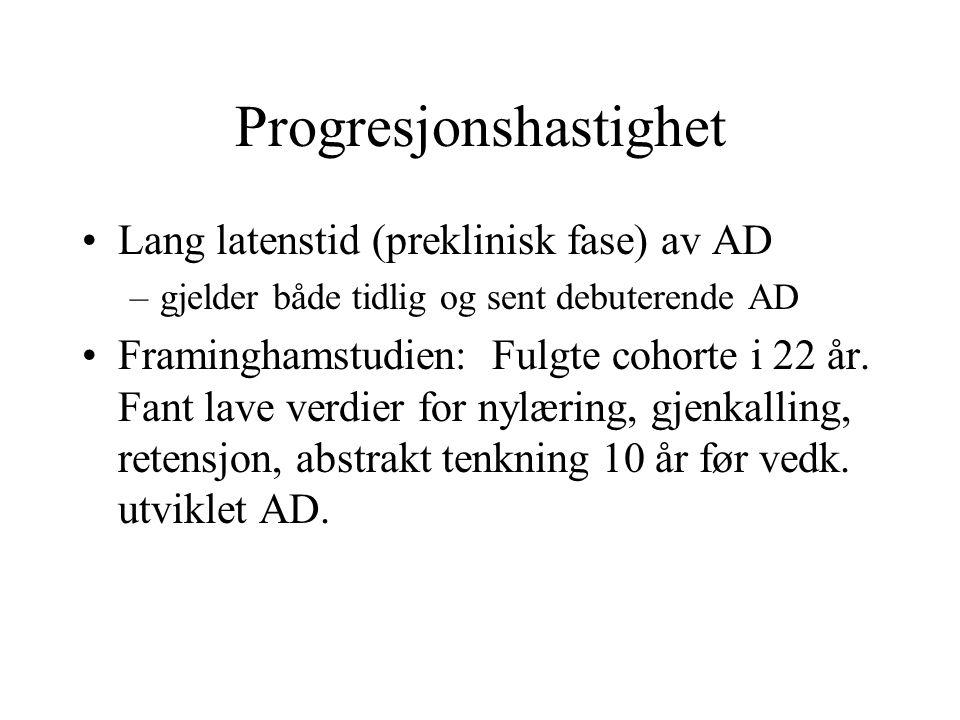 Progresjonshastighet Lang latenstid (preklinisk fase) av AD –gjelder både tidlig og sent debuterende AD Framinghamstudien: Fulgte cohorte i 22 år. Fan