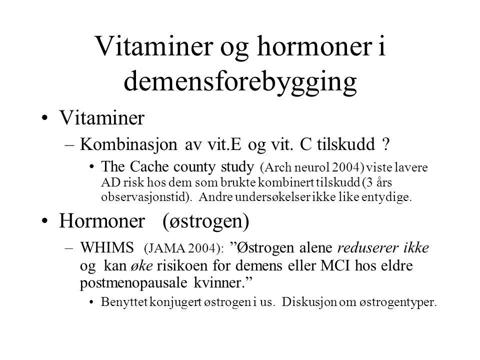 Vitaminer og hormoner i demensforebygging Vitaminer –Kombinasjon av vit.E og vit. C tilskudd ? The Cache county study (Arch neurol 2004) viste lavere