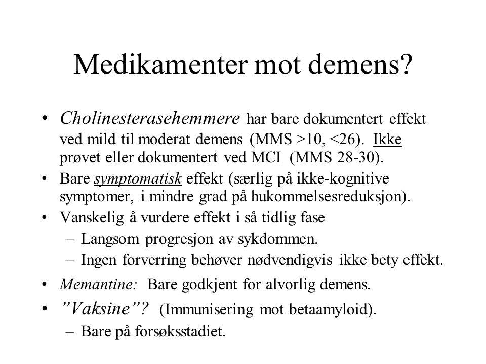 Medikamenter mot demens? Cholinesterasehemmere har bare dokumentert effekt ved mild til moderat demens (MMS >10, <26). Ikke prøvet eller dokumentert v