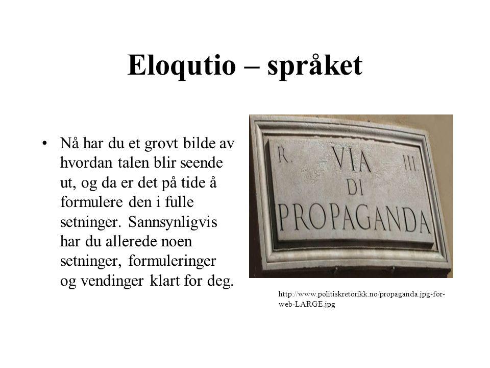 Eloqutio – språket Nå har du et grovt bilde av hvordan talen blir seende ut, og da er det på tide å formulere den i fulle setninger.