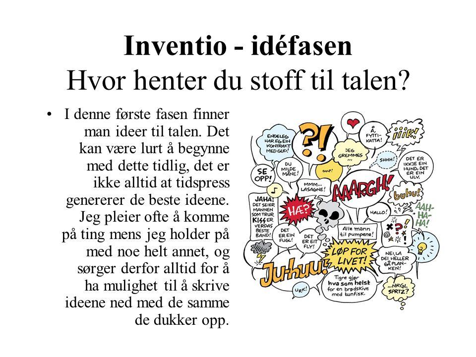 Inventio - idéfasen Hvor henter du stoff til talen? I denne første fasen finner man ideer til talen. Det kan være lurt å begynne med dette tidlig, det