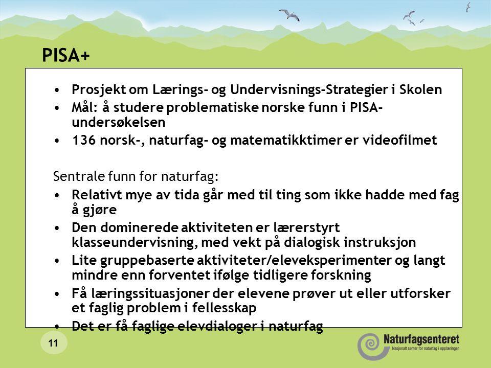 11 PISA+ Prosjekt om Lærings- og Undervisnings-Strategier i Skolen Mål: å studere problematiske norske funn i PISA- undersøkelsen 136 norsk-, naturfag