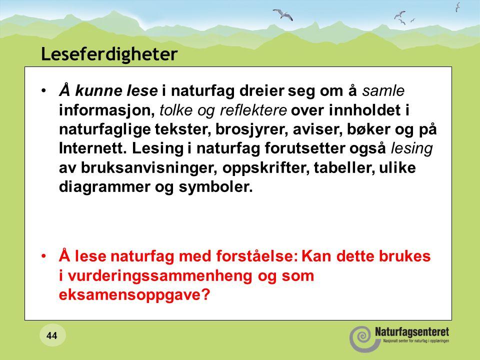 44 Leseferdigheter Å kunne lese i naturfag dreier seg om å samle informasjon, tolke og reflektere over innholdet i naturfaglige tekster, brosjyrer, aviser, bøker og på Internett.