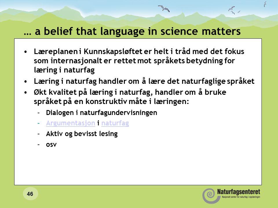 46 … a belief that language in science matters Læreplanen i Kunnskapsløftet er helt i tråd med det fokus som internasjonalt er rettet mot språkets bet