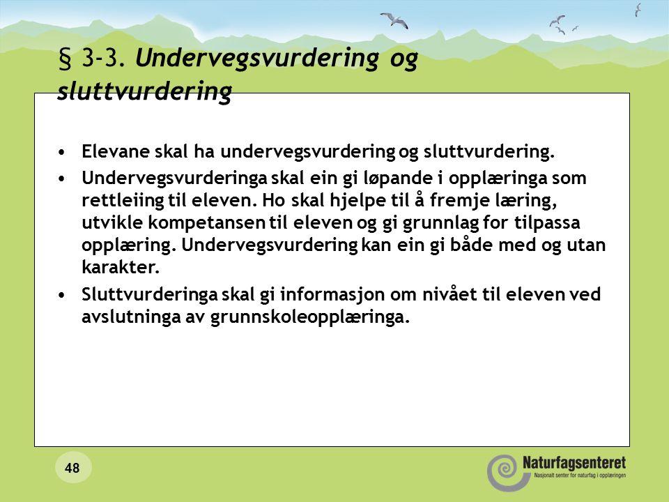 48 § 3-3. Undervegsvurdering og sluttvurdering Elevane skal ha undervegsvurdering og sluttvurdering. Undervegsvurderinga skal ein gi løpande i opplæri