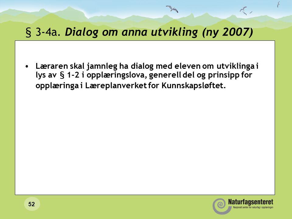 52 § 3-4a. Dialog om anna utvikling (ny 2007) Læraren skal jamnleg ha dialog med eleven om utviklinga i lys av § 1-2 i opplæringslova, generell del og