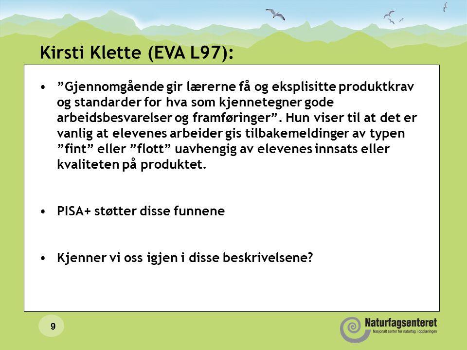 9 Kirsti Klette (EVA L97): Gjennomgående gir lærerne få og eksplisitte produktkrav og standarder for hva som kjennetegner gode arbeidsbesvarelser og framføringer .