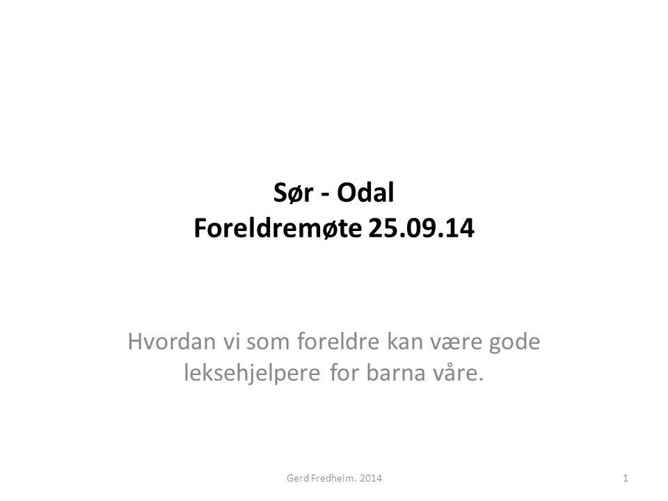 Sør - Odal Foreldremøte 25.09.14 Hvordan vi som foreldre kan være gode leksehjelpere for barna våre. 1Gerd Fredheim. 2014