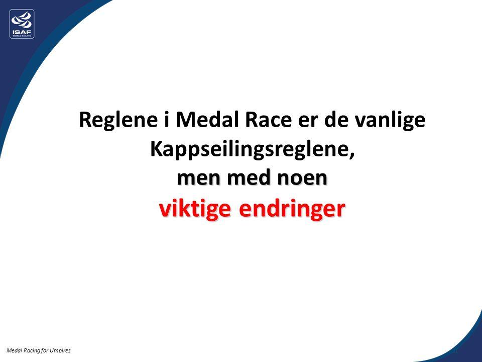 Medal Racing for Umpires Reglene i Medal Race er de vanlige Kappseilingsreglene, men med noen viktige endringer 11