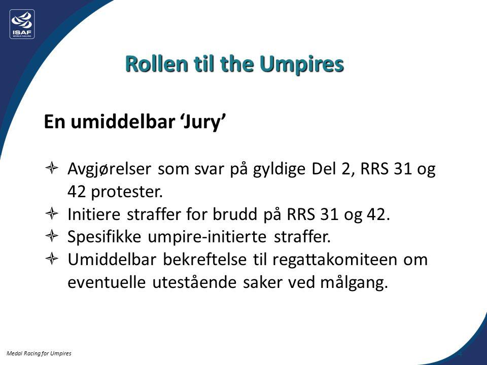 Medal Racing for Umpires straks ta en straff Hvis en båt har brutt en regel, er den forpliktet (av Grunnleggende prinsipper, Sportsånd og Reglene) til å straks ta en straff.
