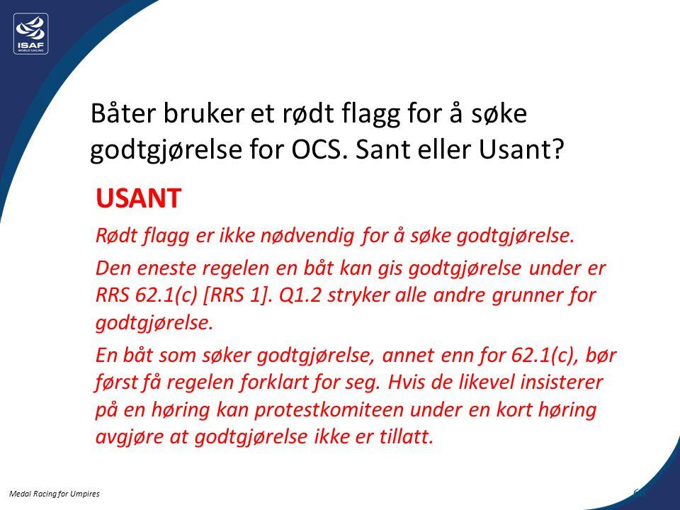 Medal Racing for Umpires 6 60 Båter bruker et rødt flagg for å søke godtgjørelse for OCS.