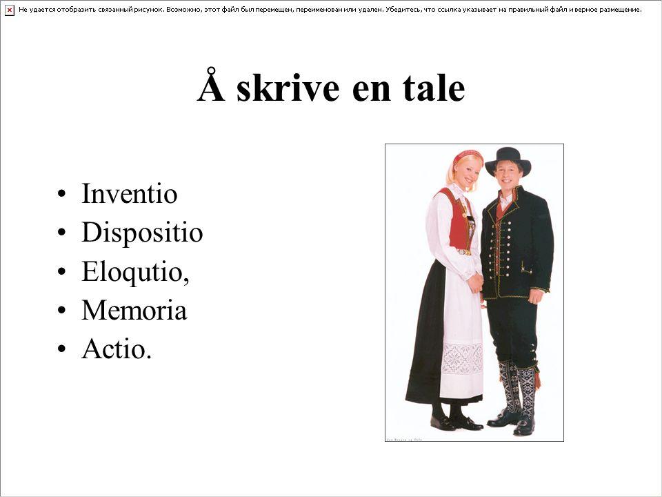 Å skrive en tale Inventio Dispositio Eloqutio, Memoria Actio.