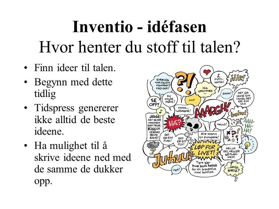 Inventio - idéfasen Hvor henter du stoff til talen? Finn ideer til talen. Begynn med dette tidlig Tidspress genererer ikke alltid de beste ideene. Ha