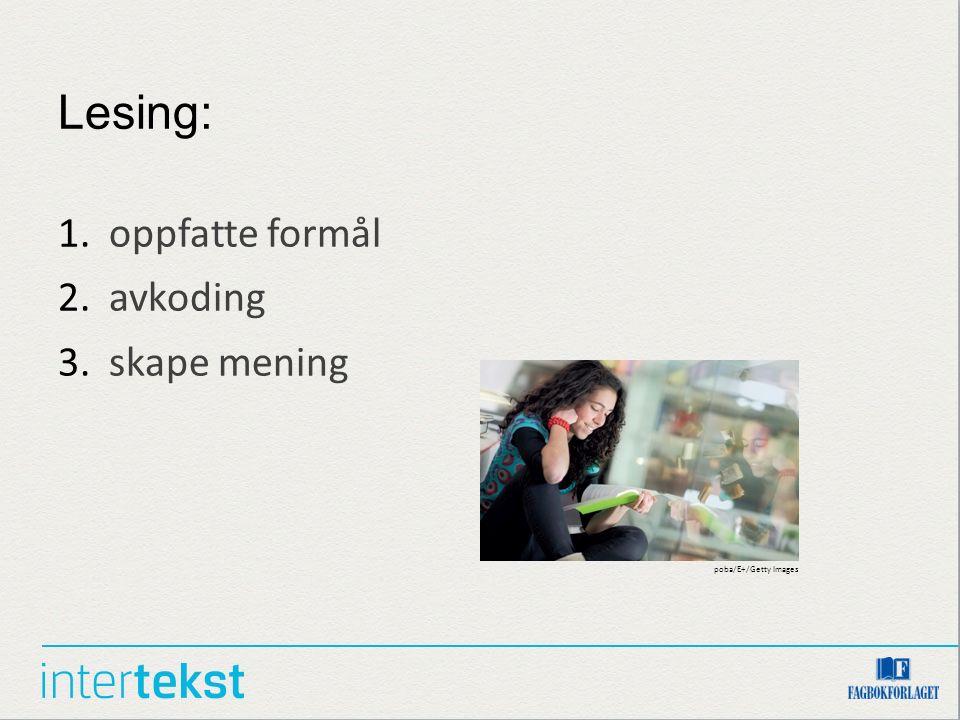 Lesing: 1.oppfatte formål 2.avkoding 3.skape mening poba/E+/Getty Images