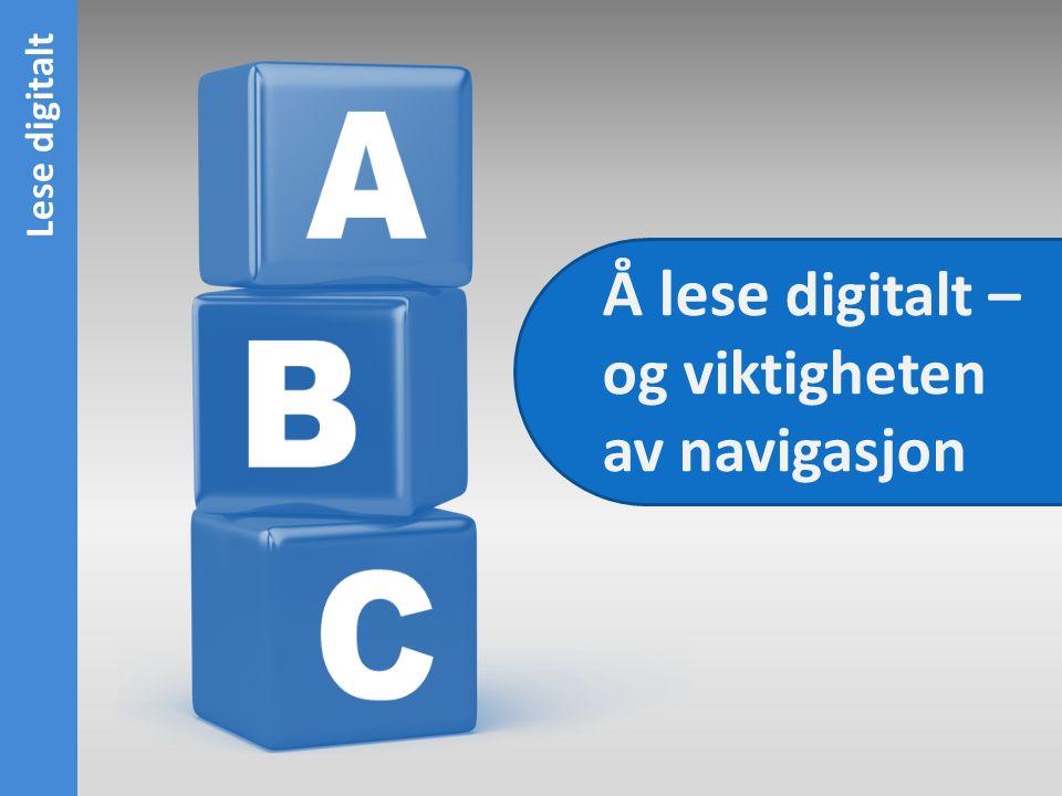 Lese digitalt Å lese digitalt – og viktigheten av navigasjon