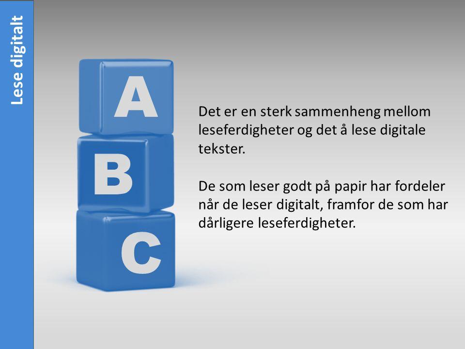 C B A Det er en sterk sammenheng mellom leseferdigheter og det å lese digitale tekster.
