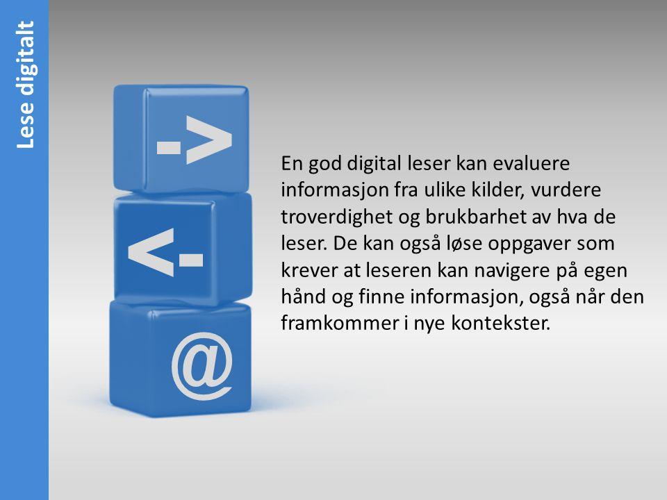 @ <- -> En god digital leser kan evaluere informasjon fra ulike kilder, vurdere troverdighet og brukbarhet av hva de leser.