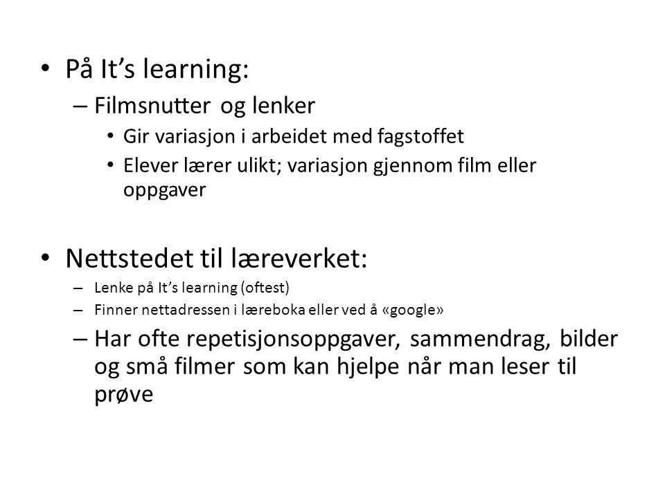 På It's learning: – Filmsnutter og lenker Gir variasjon i arbeidet med fagstoffet Elever lærer ulikt; variasjon gjennom film eller oppgaver Nettstedet til læreverket: – Lenke på It's learning (oftest) – Finner nettadressen i læreboka eller ved å «google» – Har ofte repetisjonsoppgaver, sammendrag, bilder og små filmer som kan hjelpe når man leser til prøve