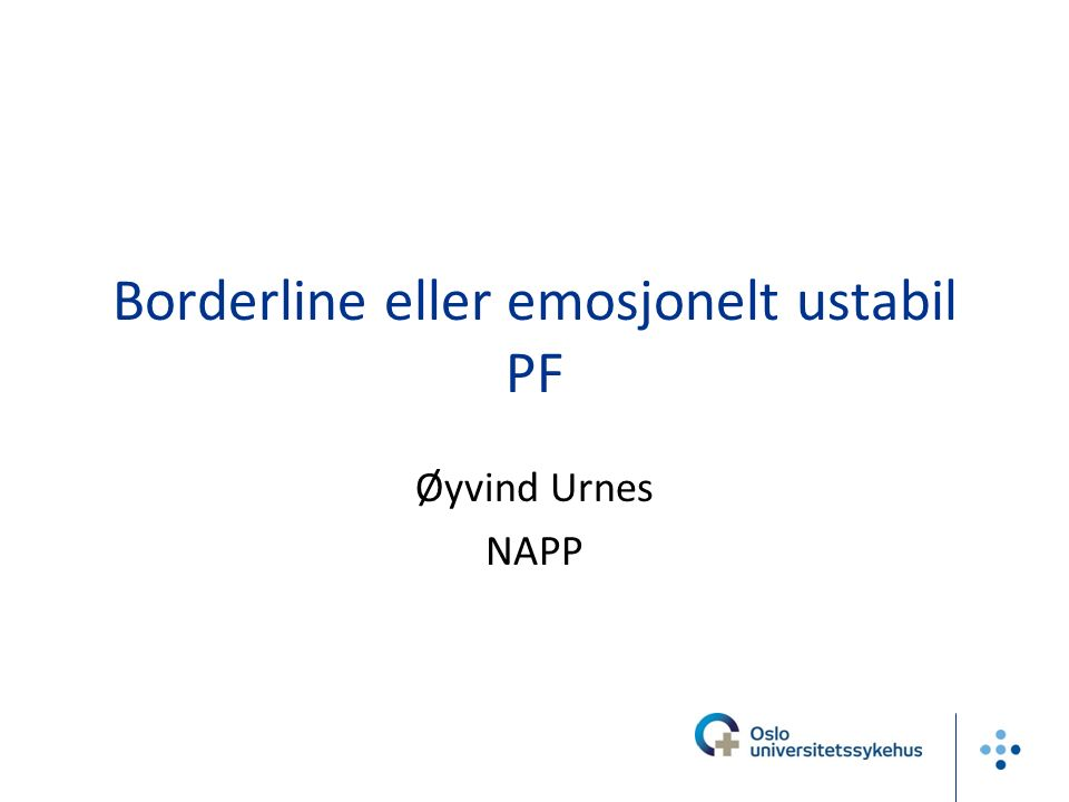 Borderline eller emosjonelt ustabil PF Øyvind Urnes NAPP