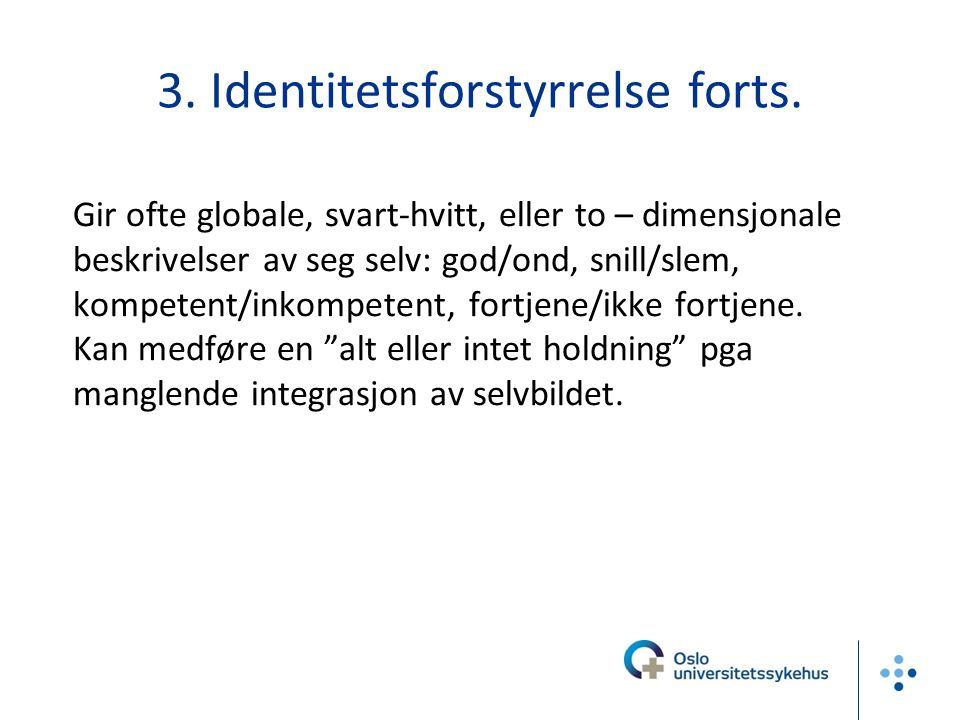 3. Identitetsforstyrrelse forts. Gir ofte globale, svart-hvitt, eller to – dimensjonale beskrivelser av seg selv: god/ond, snill/slem, kompetent/inkom