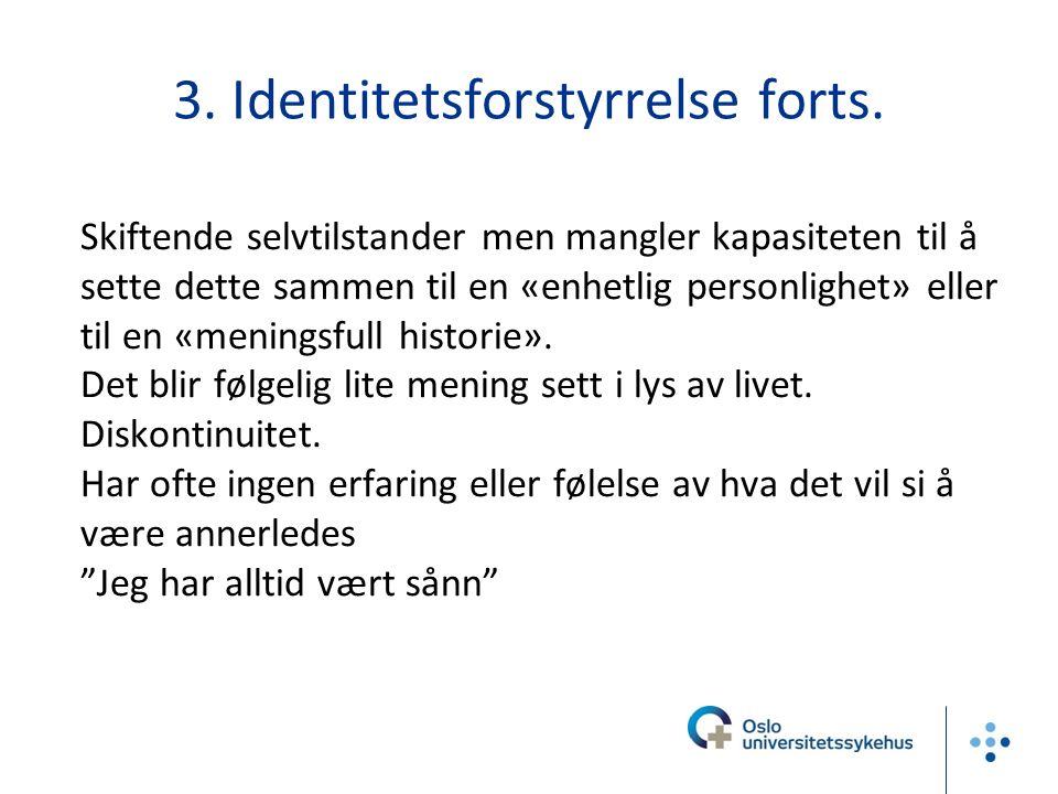 3. Identitetsforstyrrelse forts. Skiftende selvtilstander men mangler kapasiteten til å sette dette sammen til en «enhetlig personlighet» eller til en