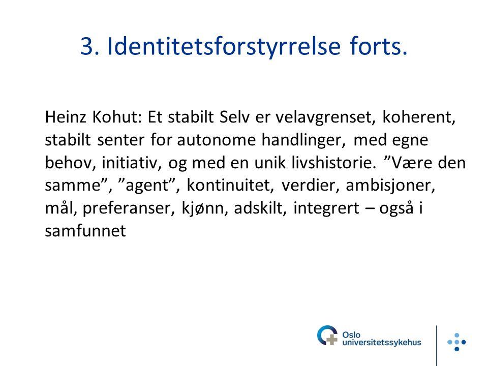 3. Identitetsforstyrrelse forts. Heinz Kohut: Et stabilt Selv er velavgrenset, koherent, stabilt senter for autonome handlinger, med egne behov, initi
