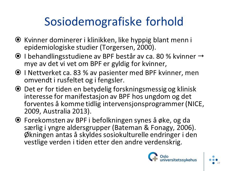 Sosiodemografiske forhold  Kvinner dominerer i klinikken, like hyppig blant menn i epidemiologiske studier (Torgersen, 2000).