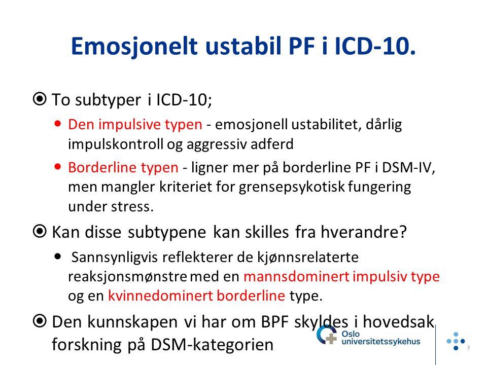 Emosjonelt ustabil PF i ICD-10.  To subtyper i ICD-10; Den impulsive typen - emosjonell ustabilitet, dårlig impulskontroll og aggressiv adferd Border