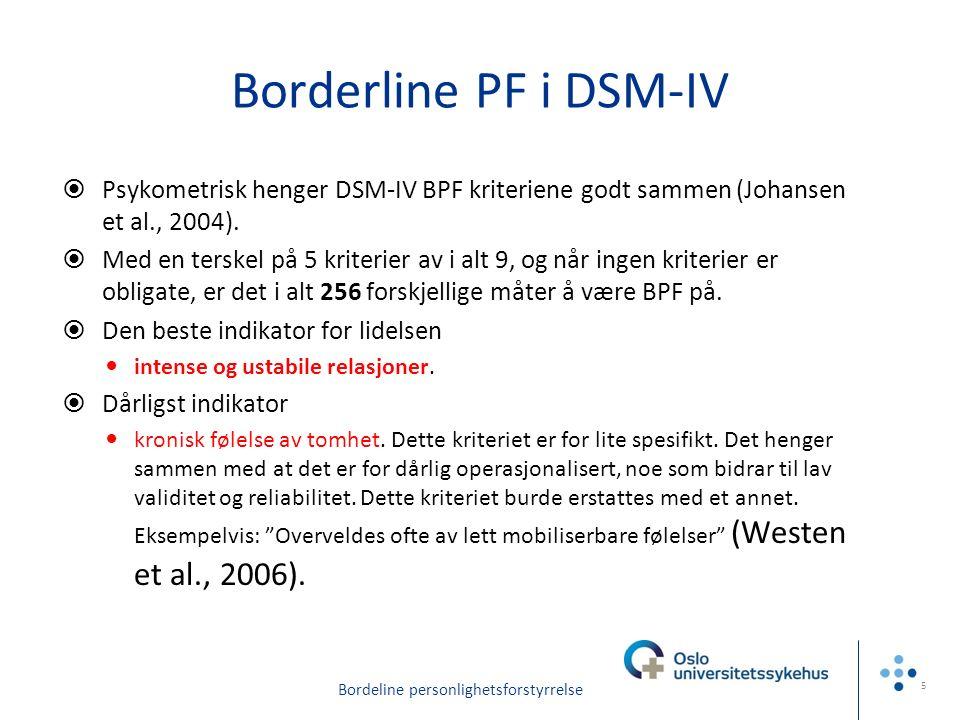 Borderline PF, BPD hos unge mennesker (10-24 år)* Forekomsten (3-5%?), reliabilitet og validitet av BPD er som hos voksne En subgruppe av ungdom med borderlinetrekk har vedvarende borderlinesymptomer Vurderes best dimensjonalt (mer eller mindre) Aggresjon, frykt for å bli forlatt, identitetsproblemer, suicidalitet, selvskading, impulsivitet *Miller AL et al 2008.