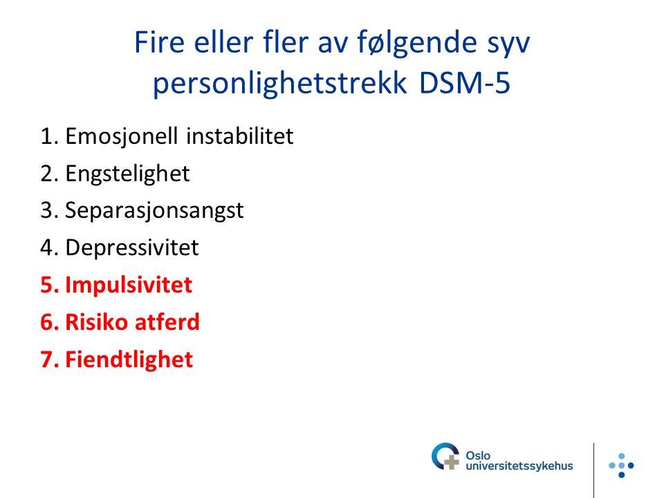 Fire eller fler av følgende syv personlighetstrekk DSM-5 1.Emosjonell instabilitet 2.Engstelighet 3.Separasjonsangst 4.Depressivitet 5.Impulsivitet 6.