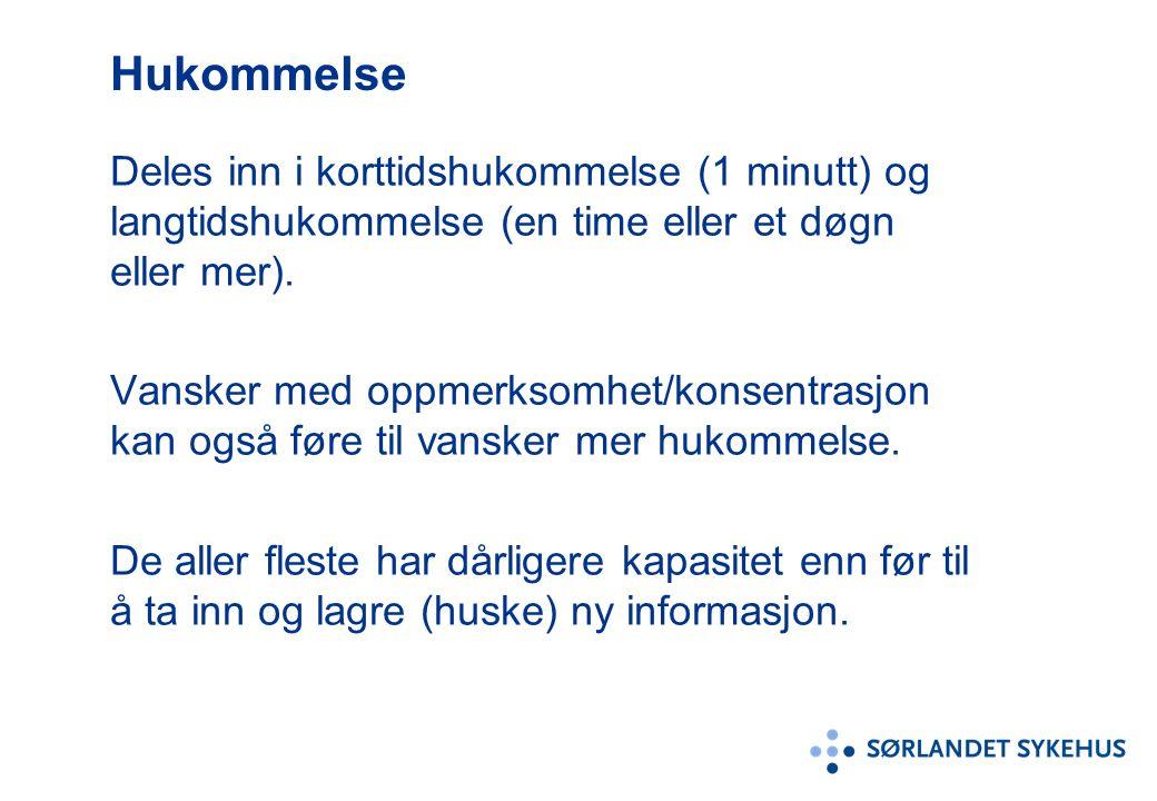 Hukommelse Deles inn i korttidshukommelse (1 minutt) og langtidshukommelse (en time eller et døgn eller mer). Vansker med oppmerksomhet/konsentrasjon