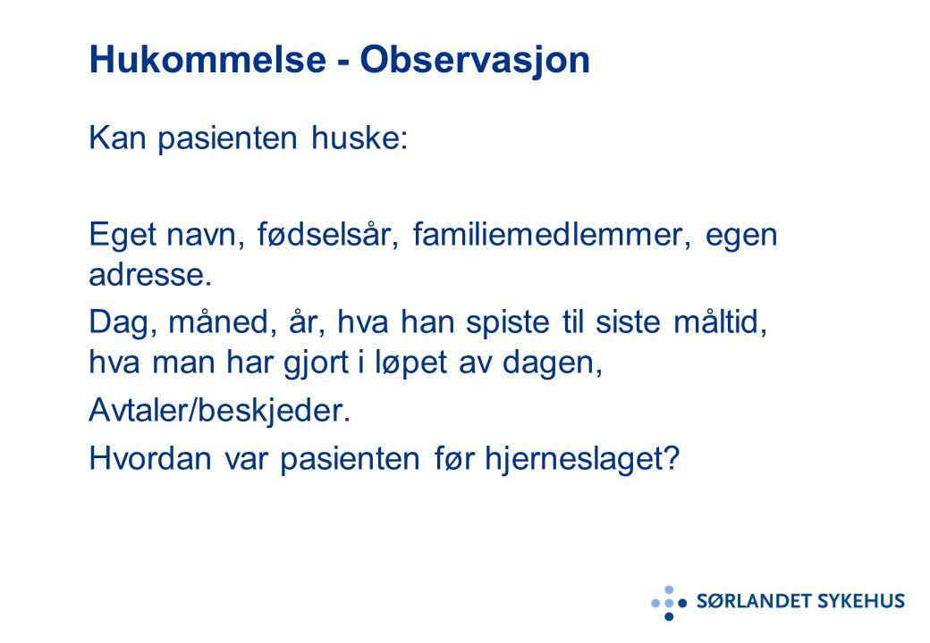 Hukommelse - Observasjon Kan pasienten huske: Eget navn, fødselsår, familiemedlemmer, egen adresse.