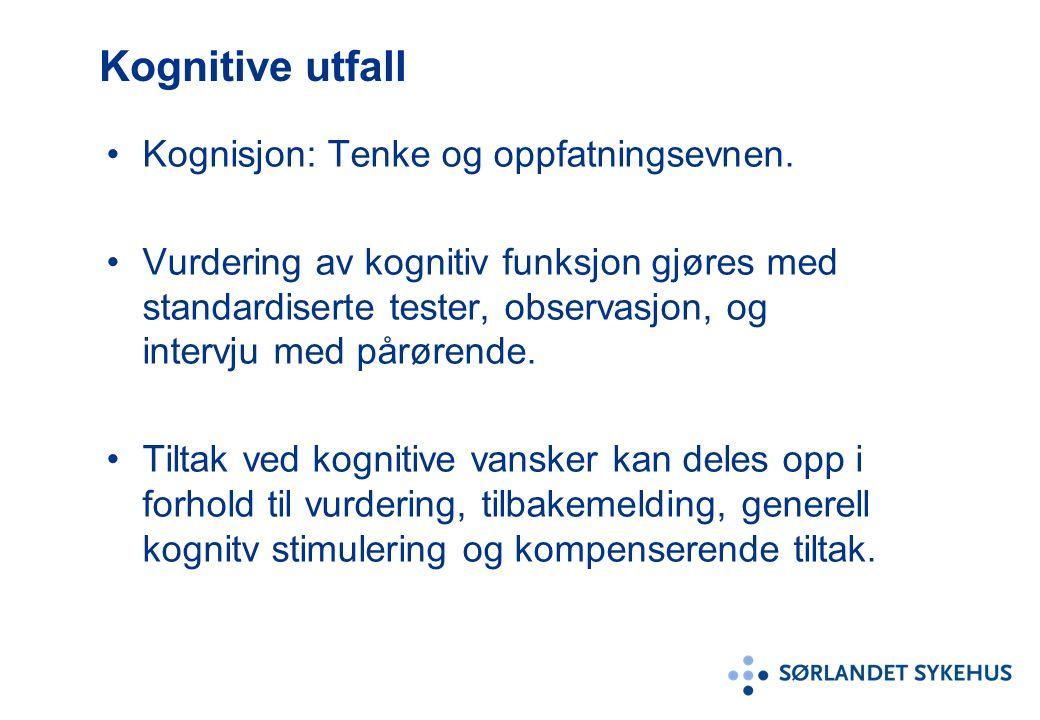 Kognitive utfall Kognisjon: Tenke og oppfatningsevnen. Vurdering av kognitiv funksjon gjøres med standardiserte tester, observasjon, og intervju med p